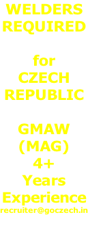 WELDERS REQUIRED  for  CZECH  REPUBLIC  GMAW (MAG) 4+ Years Experience recruiter@goczech.in